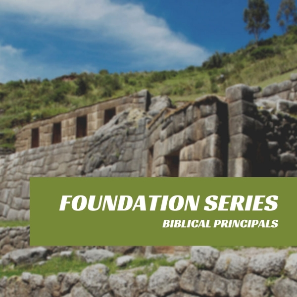 Foundation Series: Biblical Principals