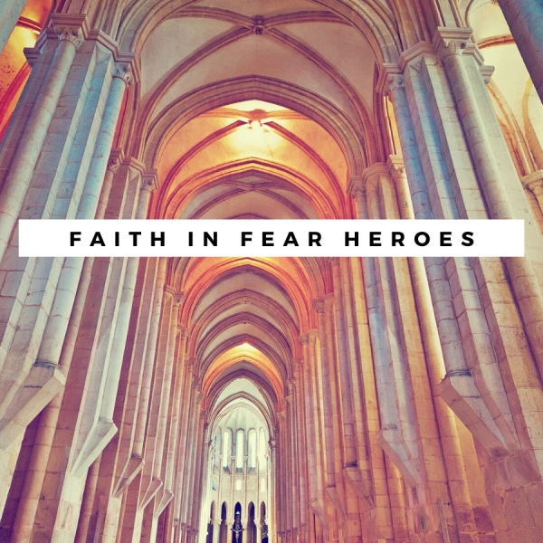 Faith In Fear Heroes